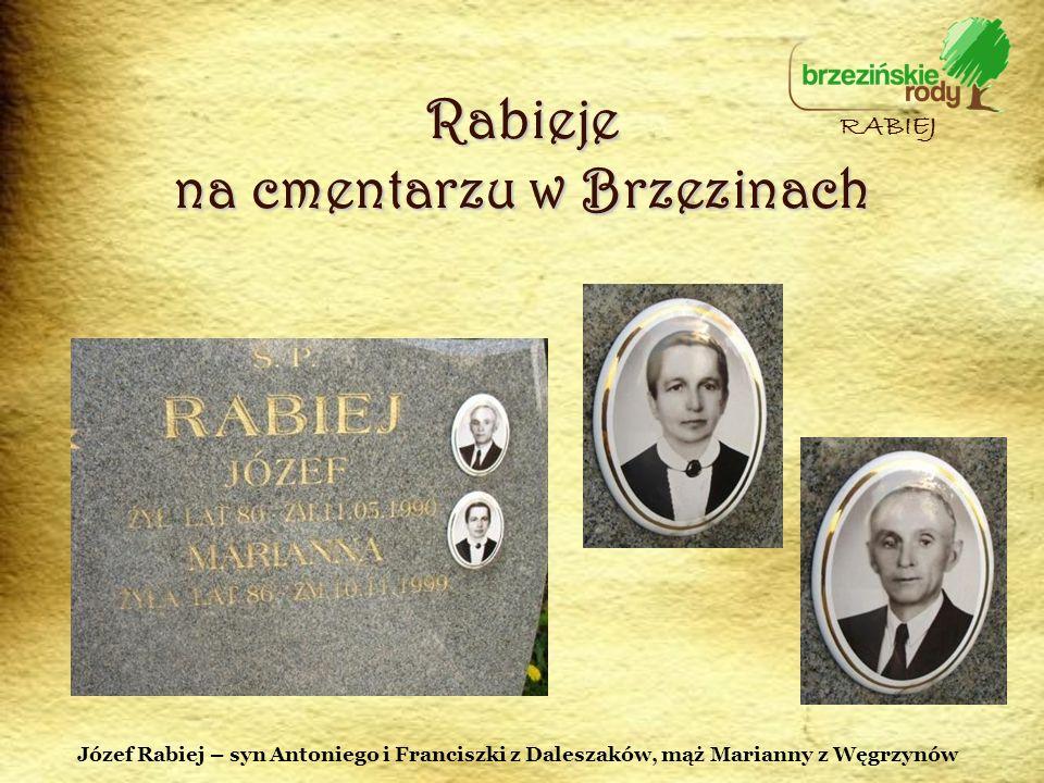 Rabieje na cmentarzu w Brzezinach RABIEJ Józef Rabiej – syn Antoniego i Franciszki z Daleszaków, mąż Marianny z Węgrzynów