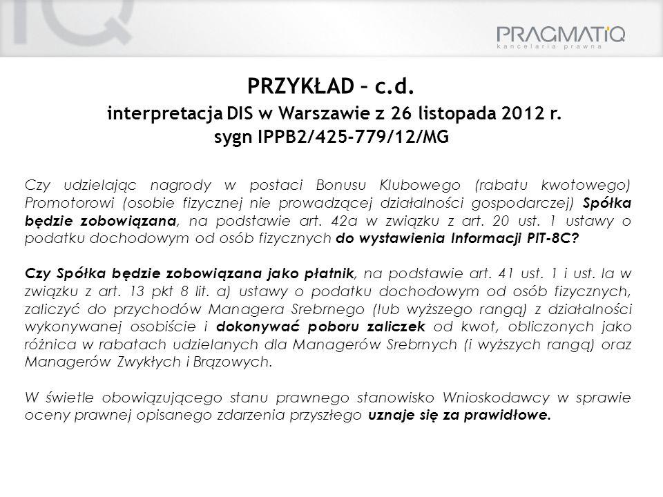 PRZYKŁAD – c.d. interpretacja DIS w Warszawie z 26 listopada 2012 r. sygn IPPB2/425-779/12/MG Czy udzielając nagrody w postaci Bonusu Klubowego (rabat