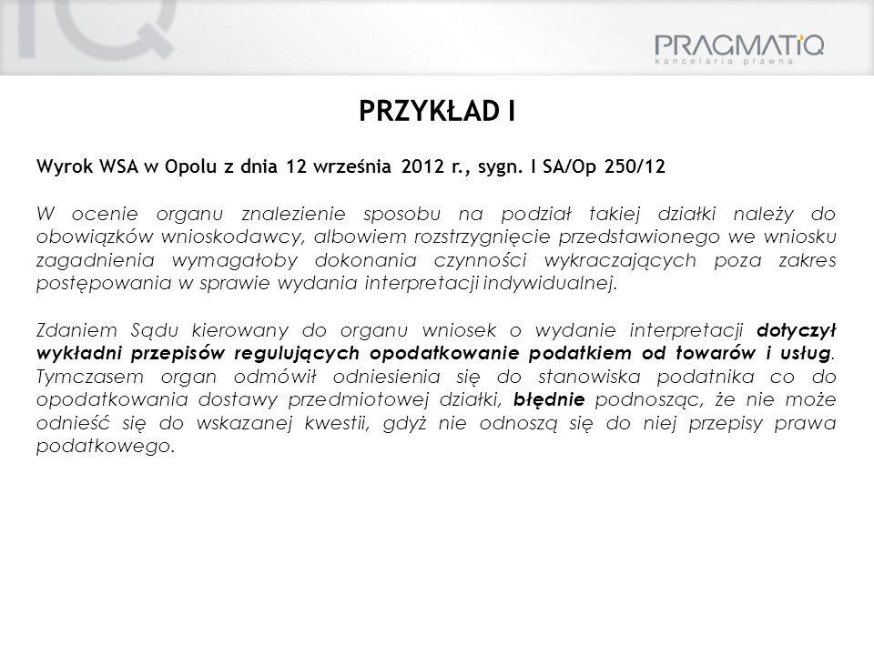 Wyrok WSA w Opolu z dnia 12 września 2012 r., sygn. I SA/Op 250/12 W ocenie organu znalezienie sposobu na podział takiej działki należy do obowiązków