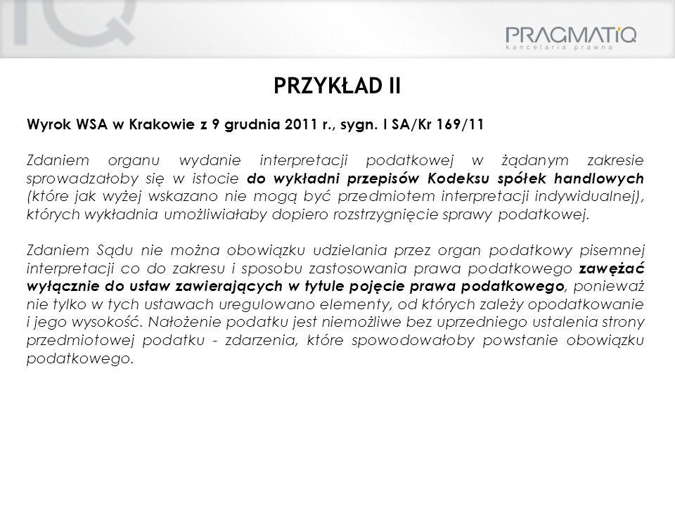 PRZYKŁAD II Wyrok WSA w Krakowie z 9 grudnia 2011 r., sygn. I SA/Kr 169/11 Zdaniem organu wydanie interpretacji podatkowej w żądanym zakresie sprowadz