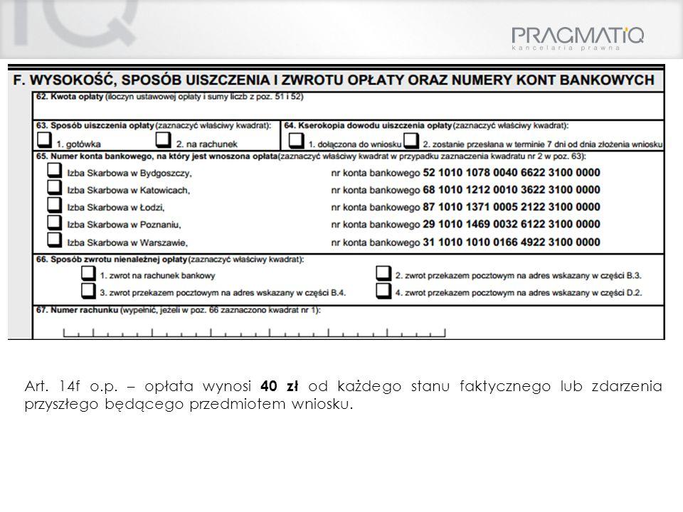 Art. 14f o.p. – opłata wynosi 40 zł od każdego stanu faktycznego lub zdarzenia przyszłego będącego przedmiotem wniosku.