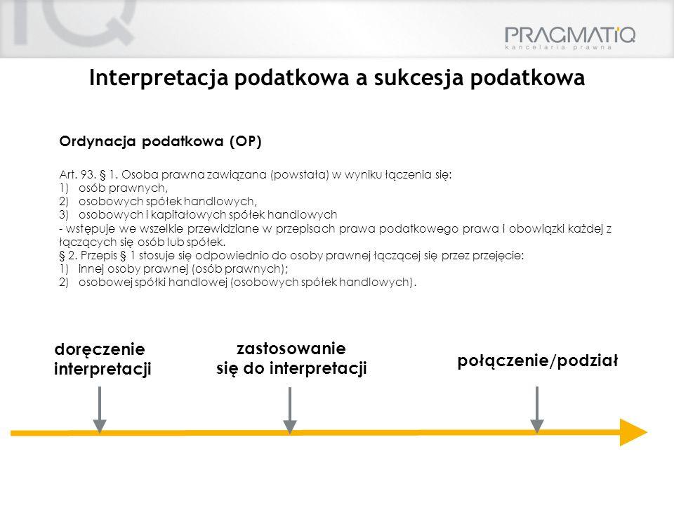doręczenie interpretacji Interpretacja podatkowa a sukcesja podatkowa zastosowanie się do interpretacji połączenie/podział Ordynacja podatkowa (OP) Ar