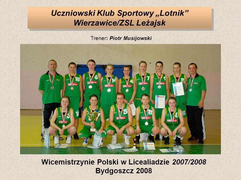 Uczniowski Klub Sportowy Lotnik Wierzawice/ZSL Leżajsk Wicemistrzynie Polski w Licealiadzie 2007/2008 Bydgoszcz 2008 Trener: Piotr Musijowski