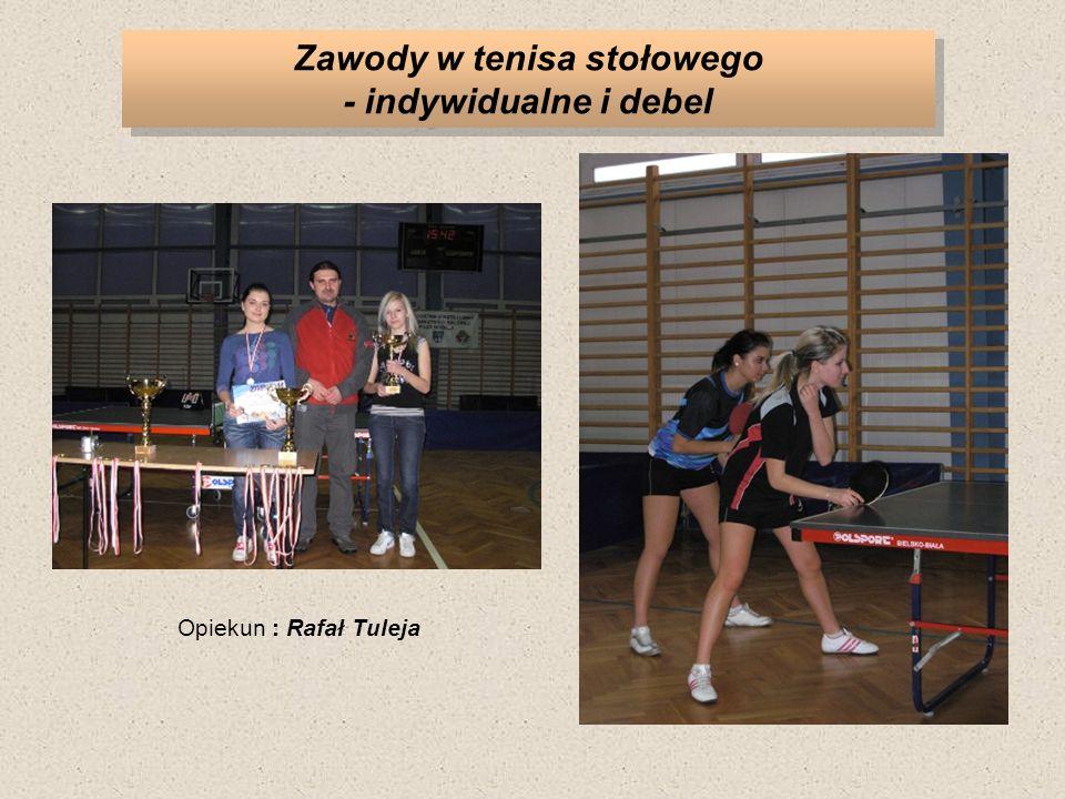 Zawody w tenisa stołowego - indywidualne i debel Opiekun : Rafał Tuleja