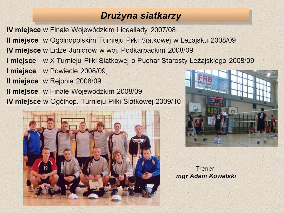 Drużyna siatkarzy IV miejscew Finale Wojewódzkim Licealiady 2007/08 II miejscew Ogólnopolskim Turnieju Piłki Siatkowej w Leżajsku 2008/09 IV miejscew
