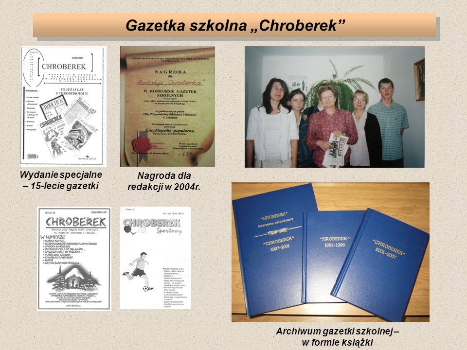 Archiwum gazetki szkolnej – w formie książki Wydanie specjalne – 15-lecie gazetki Nagroda dla redakcji w 2004r. Gazetka szkolna Chroberek