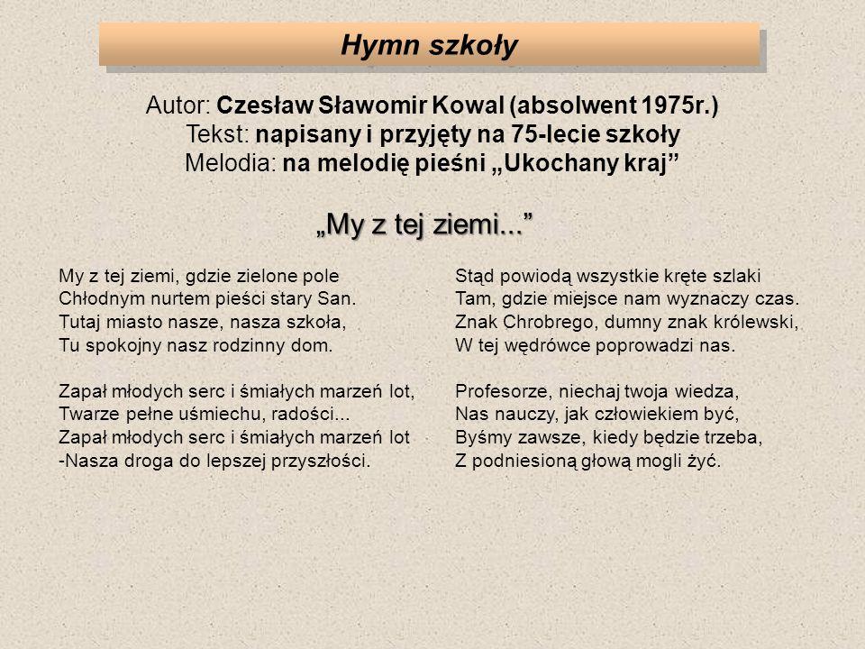 Hymn szkoły Autor: Czesław Sławomir Kowal (absolwent 1975r.) Tekst: napisany i przyjęty na 75-lecie szkoły Melodia: na melodię pieśni Ukochany kraj My