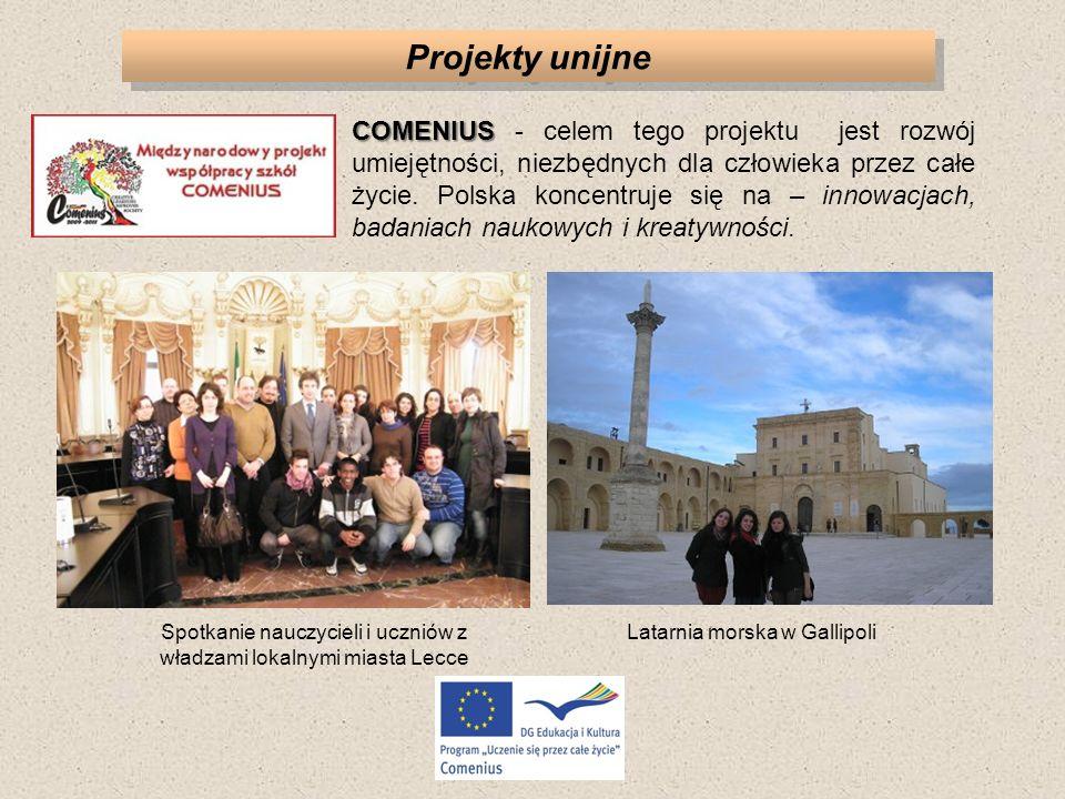 Projekty unijne COMENIUS COMENIUS - celem tego projektu jest rozwój umiejętności, niezbędnych dla człowieka przez całe życie. Polska koncentruje się n