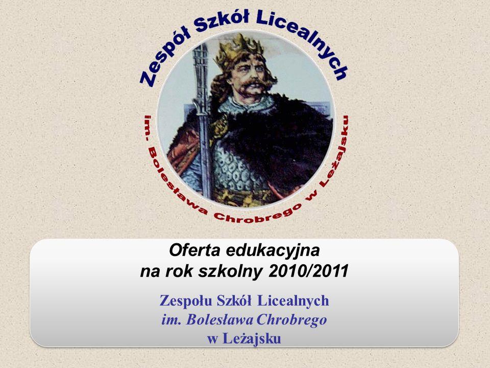 Oferta edukacyjna na rok szkolny 2010/2011 Zespołu Szkół Licealnych im. Bolesława Chrobrego w Leżajsku Oferta edukacyjna na rok szkolny 2010/2011 Zesp