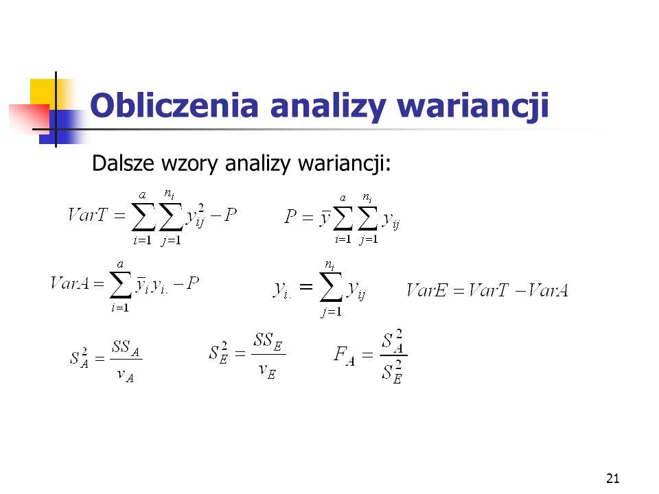 21 Obliczenia analizy wariancji Dalsze wzory analizy wariancji: