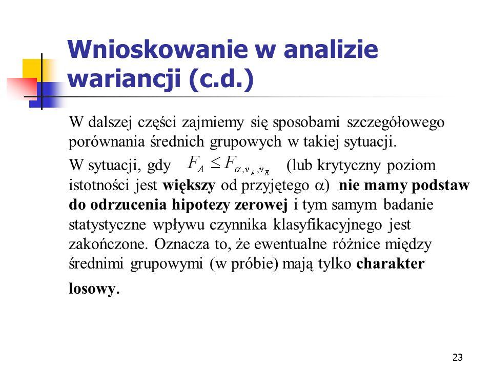 23 Wnioskowanie w analizie wariancji (c.d.) W dalszej części zajmiemy się sposobami szczegółowego porównania średnich grupowych w takiej sytuacji. W s