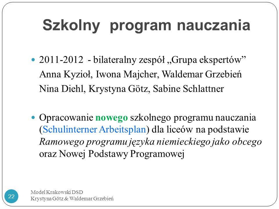 Szkolny program nauczania Model Krakowski DSD Krystyna Götz & Waldemar Grzebień 22 2011-2012 - bilateralny zespół Grupa ekspertów Anna Kyzioł, Iwona M