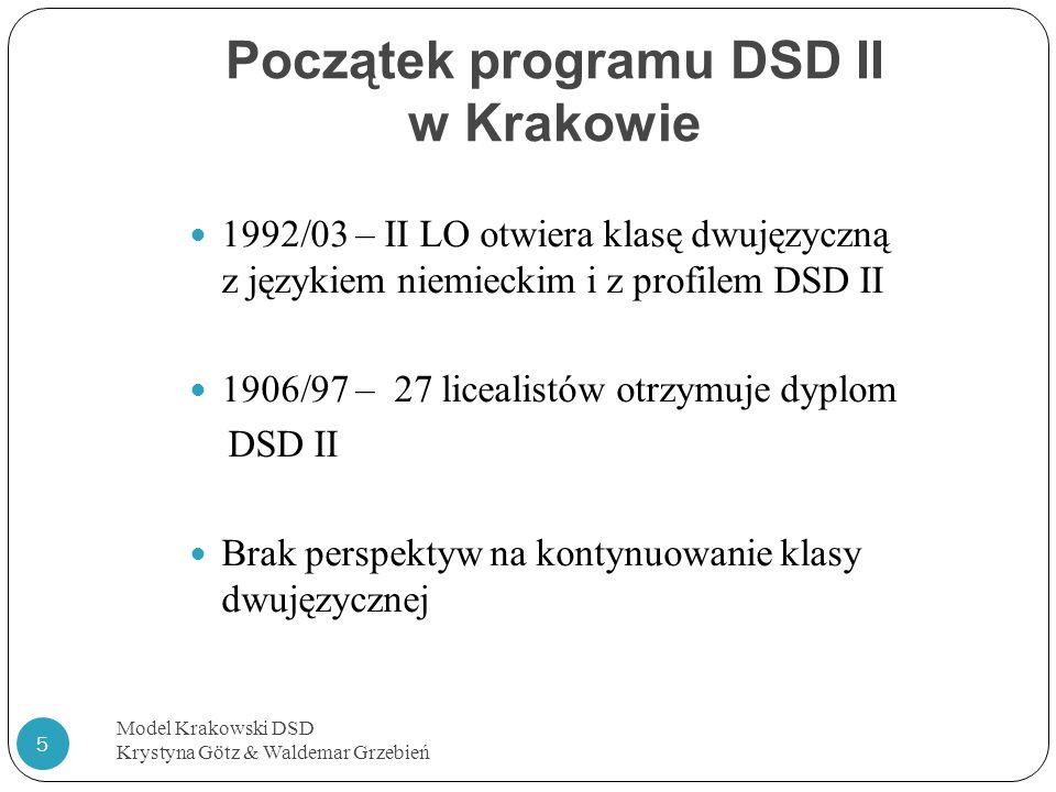 Początek programu DSD II w Krakowie Model Krakowski DSD Krystyna Götz & Waldemar Grzebień 5 1992/03 – II LO otwiera klasę dwujęzyczną z językiem niemi