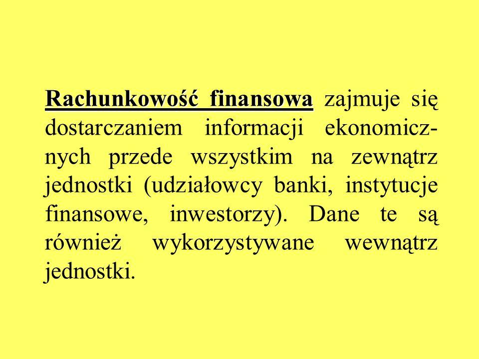 Rachunkowość finansowa Rachunkowość finansowa zajmuje się dostarczaniem informacji ekonomicz- nych przede wszystkim na zewnątrz jednostki (udziałowcy