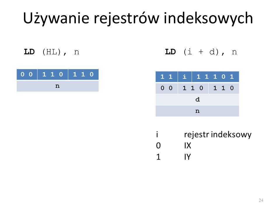 Używanie rejestrów indeksowych 24 LD (HL), n 0 1 1 0 n LD (i + d), n 1 i1 1 1 0 1 0 1 1 0 d n irejestr indeksowy 0IX 1IY
