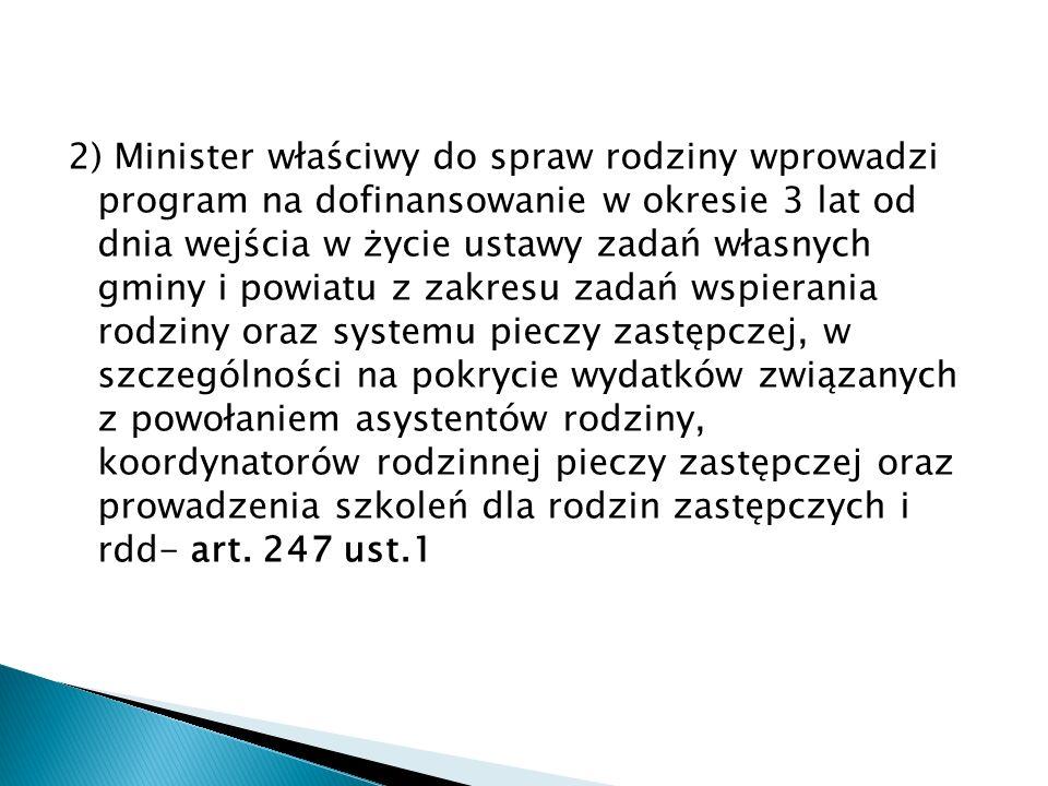 2) Minister właściwy do spraw rodziny wprowadzi program na dofinansowanie w okresie 3 lat od dnia wejścia w życie ustawy zadań własnych gminy i powiat