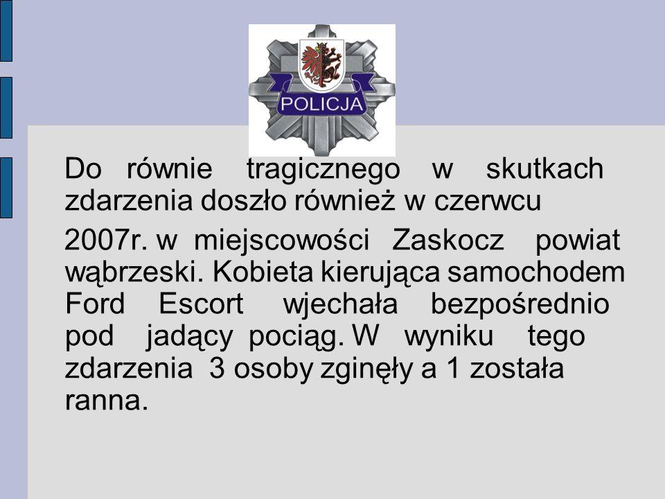 Do równie tragicznego w skutkach zdarzenia doszło również w czerwcu 2007r. w miejscowości Zaskocz powiat wąbrzeski. Kobieta kierująca samochodem Ford
