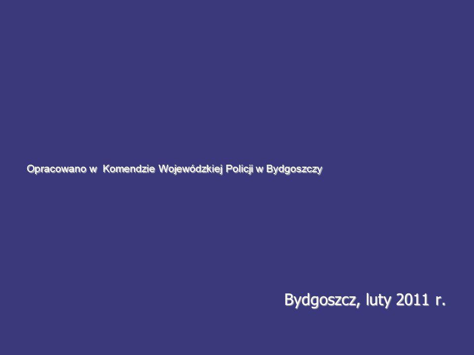 Opracowano w Komendzie Wojewódzkiej Policji w Bydgoszczy Bydgoszcz, luty 2011 r.