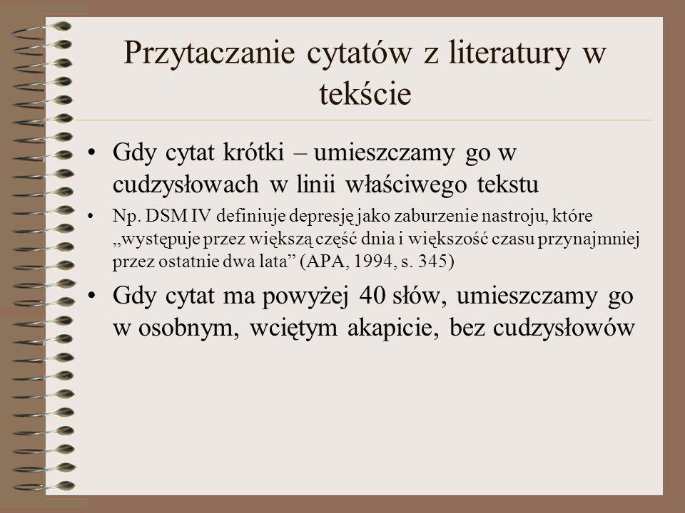 Przytaczanie cytatów z literatury w tekście Gdy cytat krótki – umieszczamy go w cudzysłowach w linii właściwego tekstu Np. DSM IV definiuje depresję j