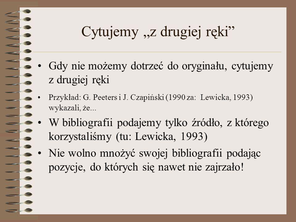 Cytujemy z drugiej ręki Gdy nie możemy dotrzeć do oryginału, cytujemy z drugiej ręki Przykład: G. Peeters i J. Czapiński (1990 za: Lewicka, 1993) wyka