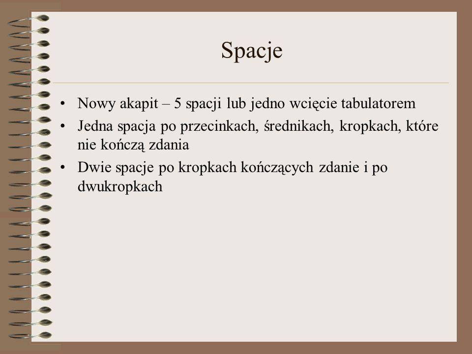 Spacje Nowy akapit – 5 spacji lub jedno wcięcie tabulatorem Jedna spacja po przecinkach, średnikach, kropkach, które nie kończą zdania Dwie spacje po kropkach kończących zdanie i po dwukropkach
