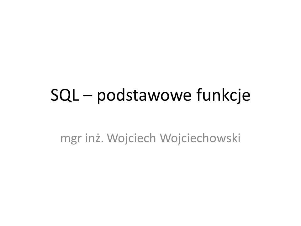 Funkcje znakowe – LOWER LOWER(kol|wartość) Pozwala wyświetlić coś małymi znakami Przykład: SELECT LOWER( Hello world! ); wyświetli: hello world!