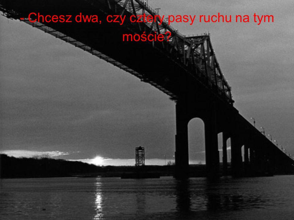 - Chcesz dwa, czy cztery pasy ruchu na tym moście?