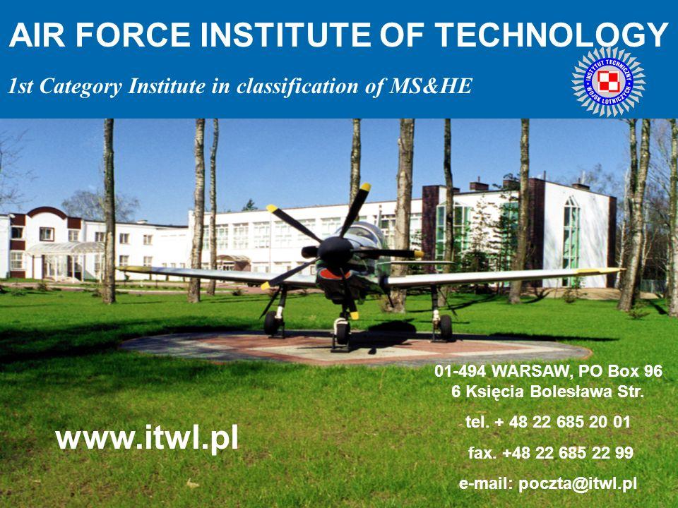 AIR FORCE INSTITUTE OF TECHNOLOGY 01-494 WARSAW, PO Box 96 6 Księcia Bolesława Str. tel. + 48 22 685 20 01 fax. +48 22 685 22 99 e-mail: poczta@itwl.p