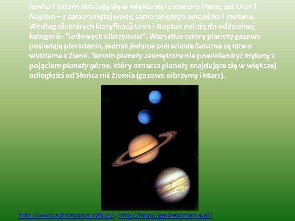 Jowisz i Saturn składają się w większości z wodoru i helu, zaś Uran i Neptun – z zamarzniętej wody, zamarzniętego amoniaku i metanu.