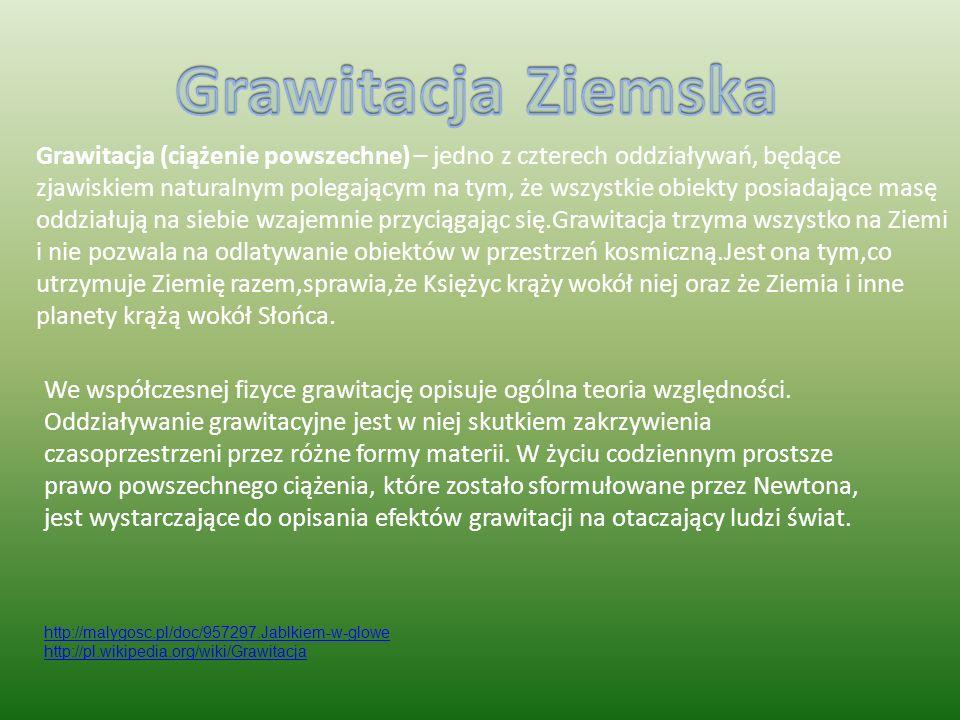 Grawitacja (ciążenie powszechne) – jedno z czterech oddziaływań, będące zjawiskiem naturalnym polegającym na tym, że wszystkie obiekty posiadające mas