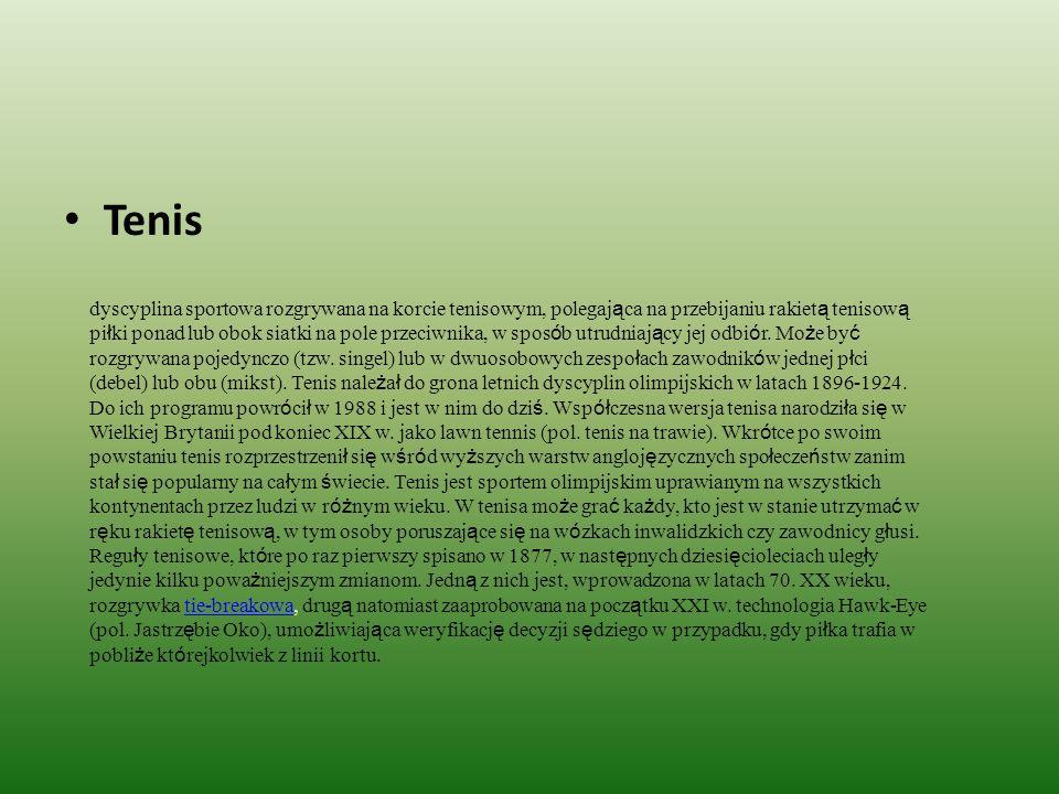 Tenis dyscyplina sportowa rozgrywana na korcie tenisowym, polegająca na przebijaniu rakietą tenisową piłki ponad lub obok siatki na pole przeciwnika, w sposób utrudniający jej odbiór.