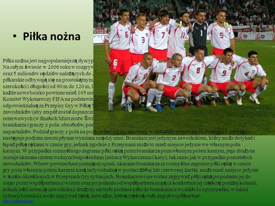Piłka nożna Piłka nożna jest najpopularniejszą dyscypliną sportową na świecie. Od 1900 r. dyscyplina olimpijska. Na całym świecie w 2006 roku w rozgry