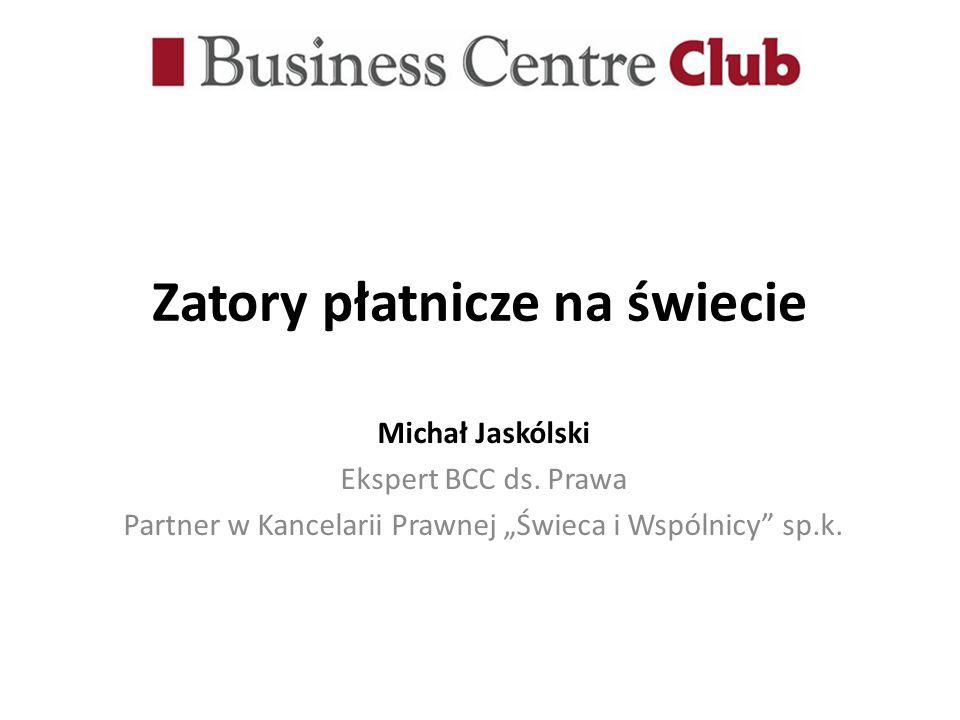 Zatory płatnicze na świecie Michał Jaskólski Ekspert BCC ds. Prawa Partner w Kancelarii Prawnej Świeca i Wspólnicy sp.k.