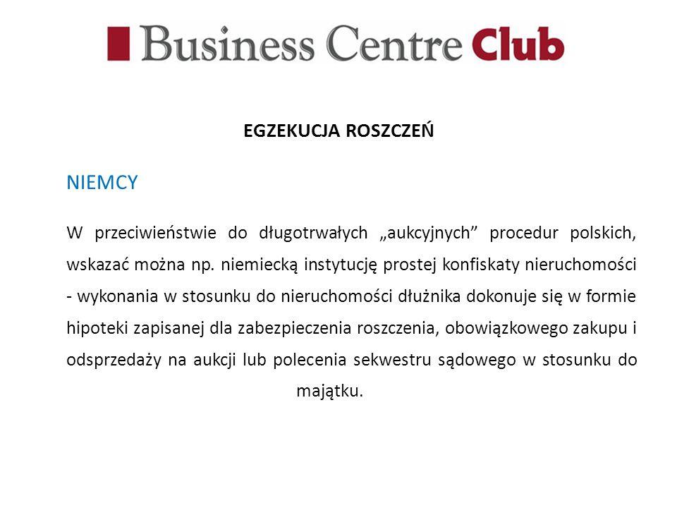 EGZEKUCJA ROSZCZEŃ NIEMCY W przeciwieństwie do długotrwałych aukcyjnych procedur polskich, wskazać można np. niemiecką instytucję prostej konfiskaty n
