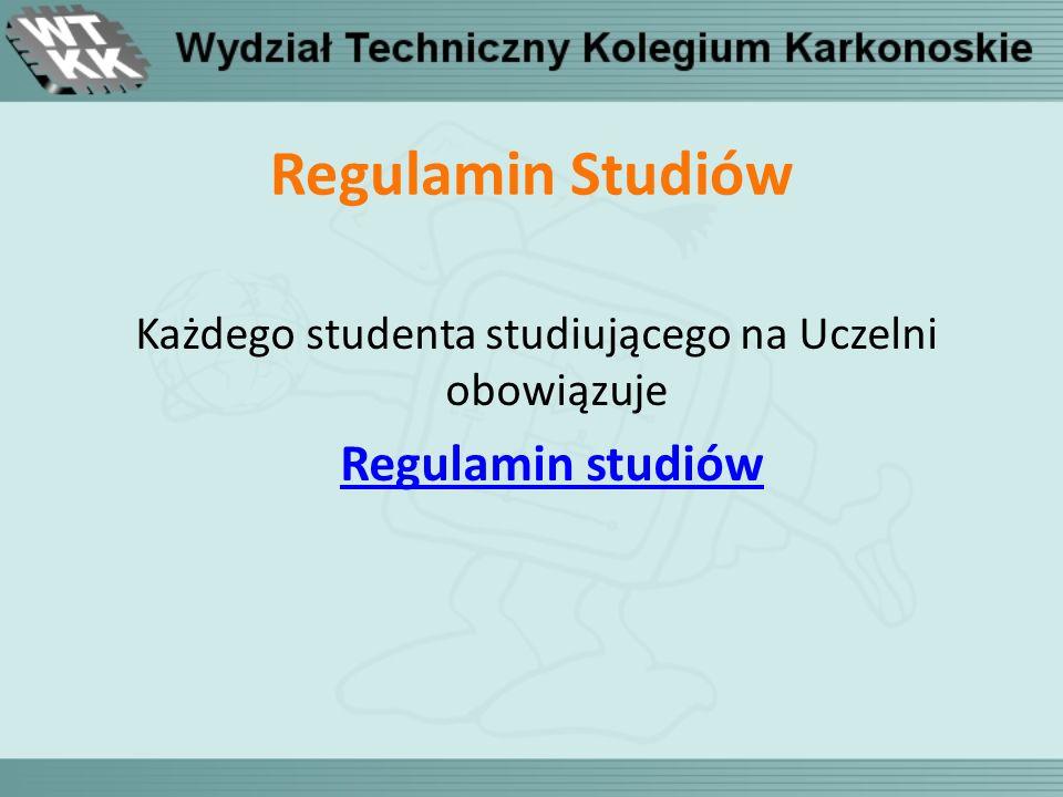 Regulamin Studiów Każdego studenta studiującego na Uczelni obowiązuje Regulamin studiów