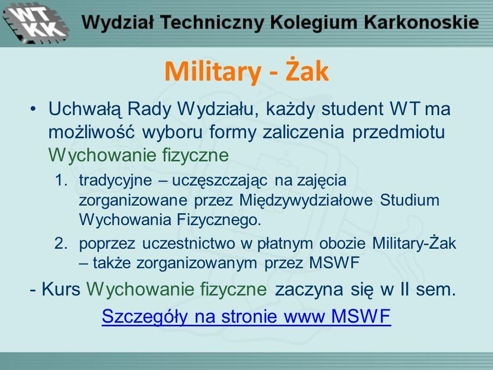 Military - Żak Uchwałą Rady Wydziału, każdy student WT ma możliwość wyboru formy zaliczenia przedmiotu Wychowanie fizyczne 1.tradycyjne – uczęszczając