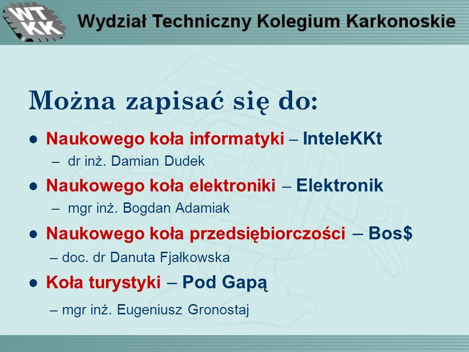 Można zapisać się do: Naukowego koła informatyki – InteleKKt – dr inż. Damian Dudek Naukowego koła elektroniki – Elektronik – mgr inż. Bogdan Adamiak