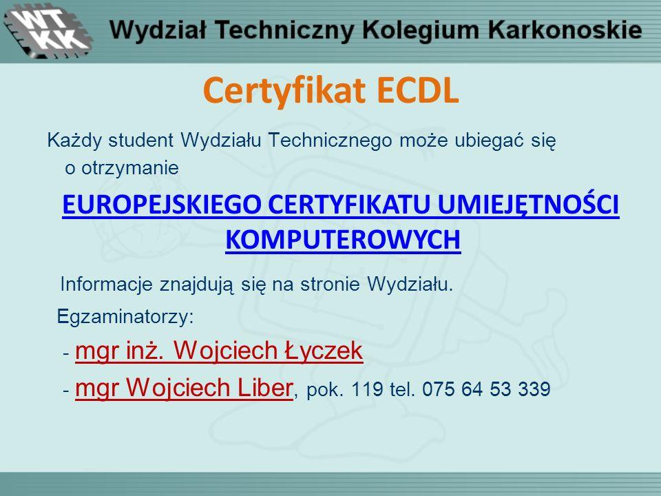 Certyfikat ECDL Każdy student Wydziału Technicznego może ubiegać się o otrzymanie EUROPEJSKIEGO CERTYFIKATU UMIEJĘTNOŚCI KOMPUTEROWYCHEUROPEJSKIEGO CE