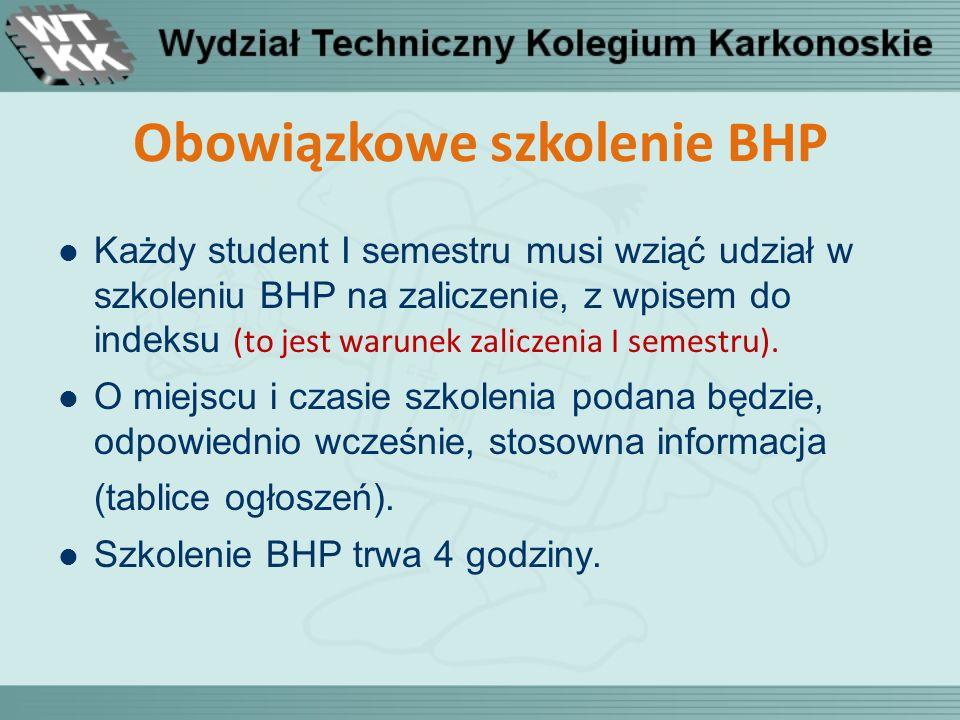 Obowiązkowe szkolenie BHP Każdy student I semestru musi wziąć udział w szkoleniu BHP na zaliczenie, z wpisem do indeksu (to jest warunek zaliczenia I