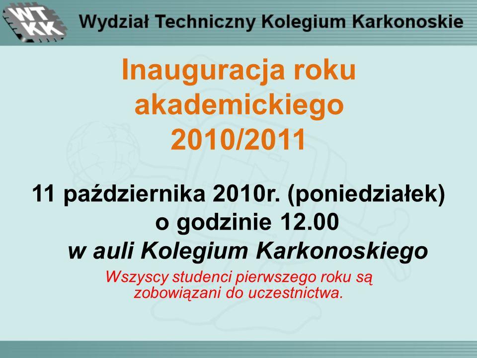 Inauguracja roku akademickiego 2010/2011 11 października 2010r. (poniedziałek) o godzinie 12.00 w auli Kolegium Karkonoskiego Wszyscy studenci pierwsz