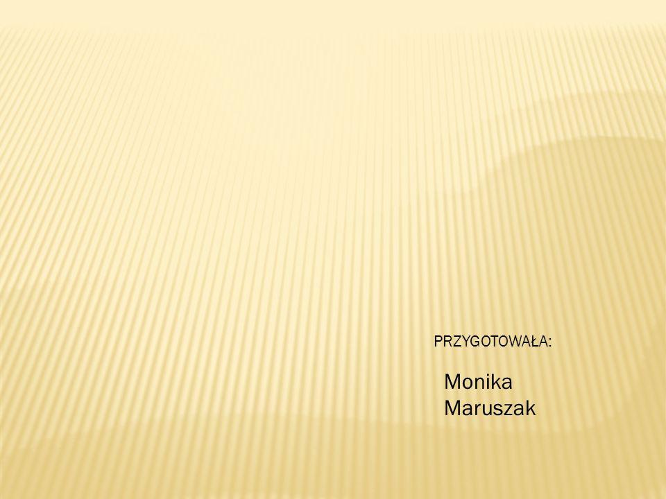PRZYGOTOWAŁA: Monika Maruszak