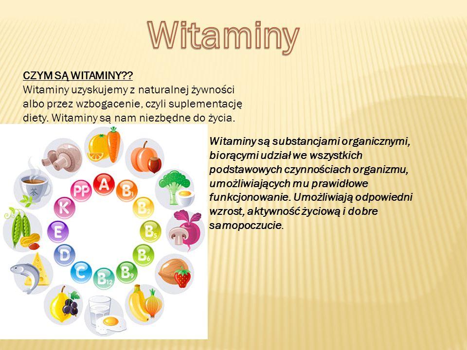 CZYM SĄ WITAMINY?? Witaminy uzyskujemy z naturalnej żywności albo przez wzbogacenie, czyli suplementację diety. Witaminy są nam niezbędne do życia. Wi