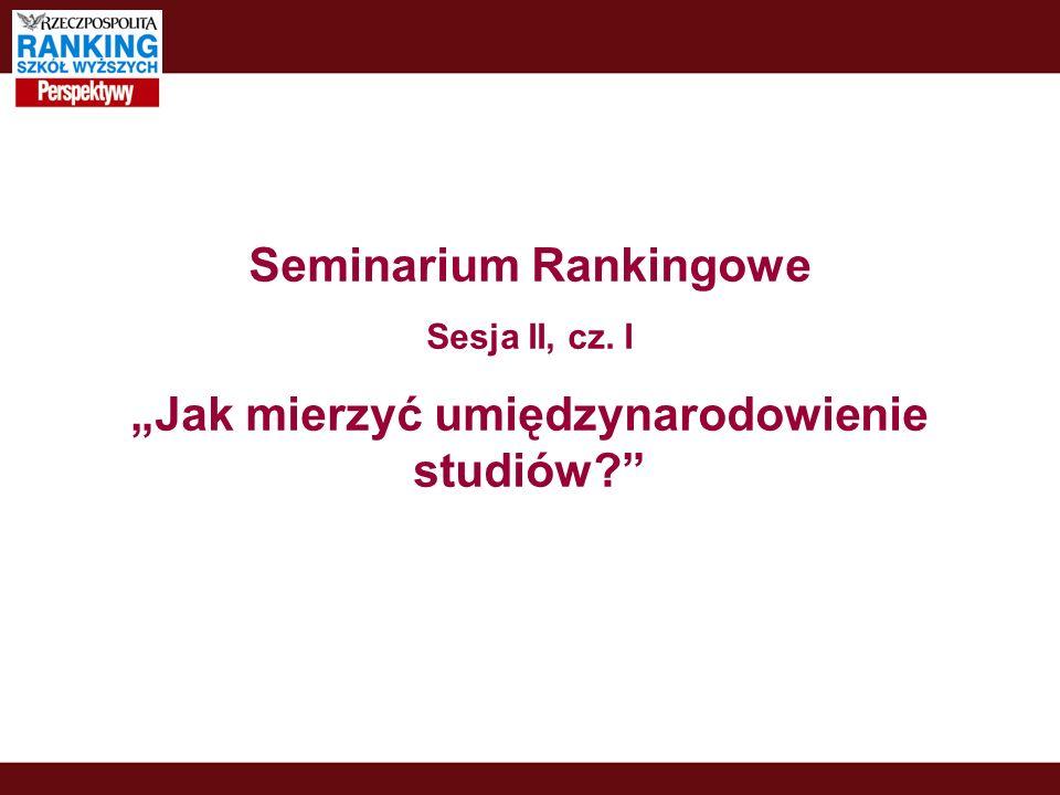 Seminarium Rankingowe Sesja II, cz. I Jak mierzyć umiędzynarodowienie studiów
