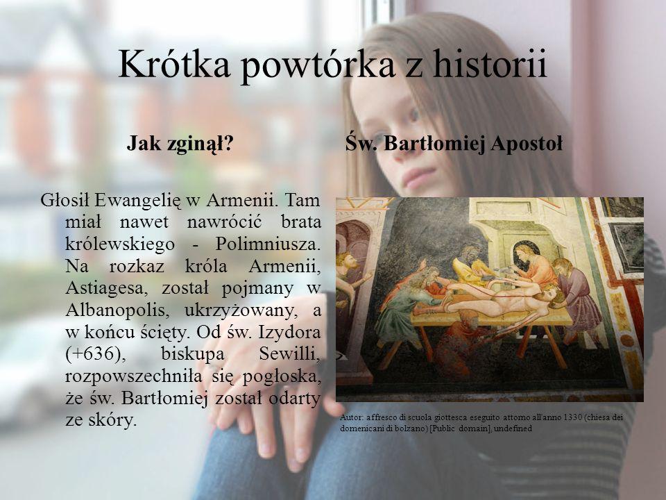 Krótka powtórka z historii Jak zginął? Głosił Ewangelię w Armenii. Tam miał nawet nawrócić brata królewskiego - Polimniusza. Na rozkaz króla Armenii,