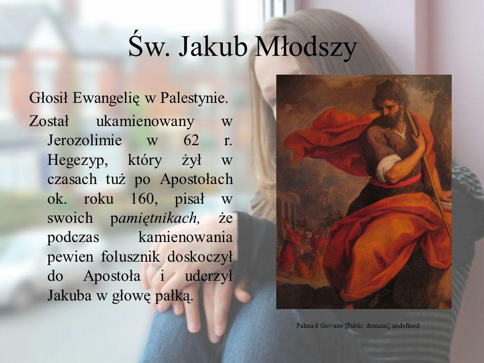 Św. Jakub Młodszy Głosił Ewangelię w Palestynie. Został ukamienowany w Jerozolimie w 62 r. Hegezyp, który żył w czasach tuż po Apostołach ok. roku 160