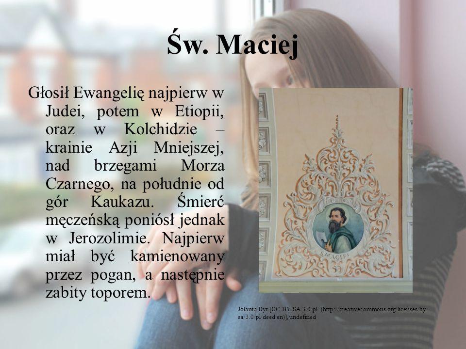 Św. Maciej Głosił Ewangelię najpierw w Judei, potem w Etiopii, oraz w Kolchidzie – krainie Azji Mniejszej, nad brzegami Morza Czarnego, na południe od