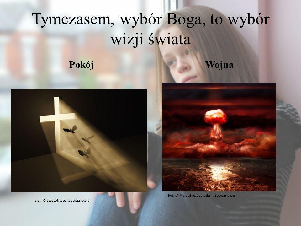Tymczasem, wybór Boga, to wybór wizji świata PokójWojna Fot. © Witold Krasowski – Fotolia.com Fot. © Photobank - Fotolia.com