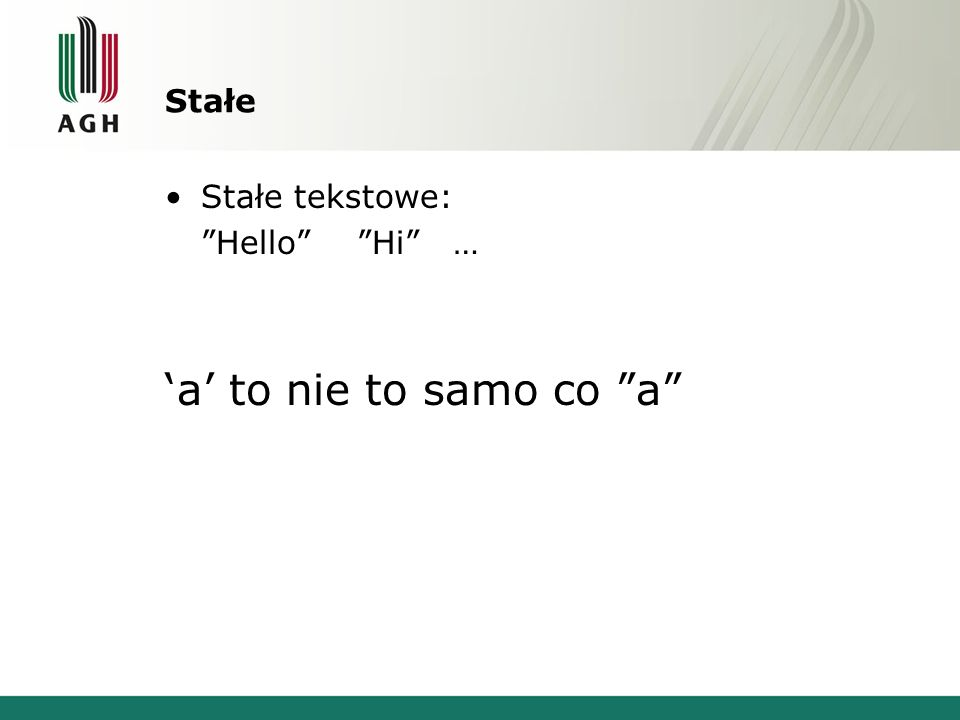 Stałe Stałe tekstowe: HelloHi… a to nie to samo co a