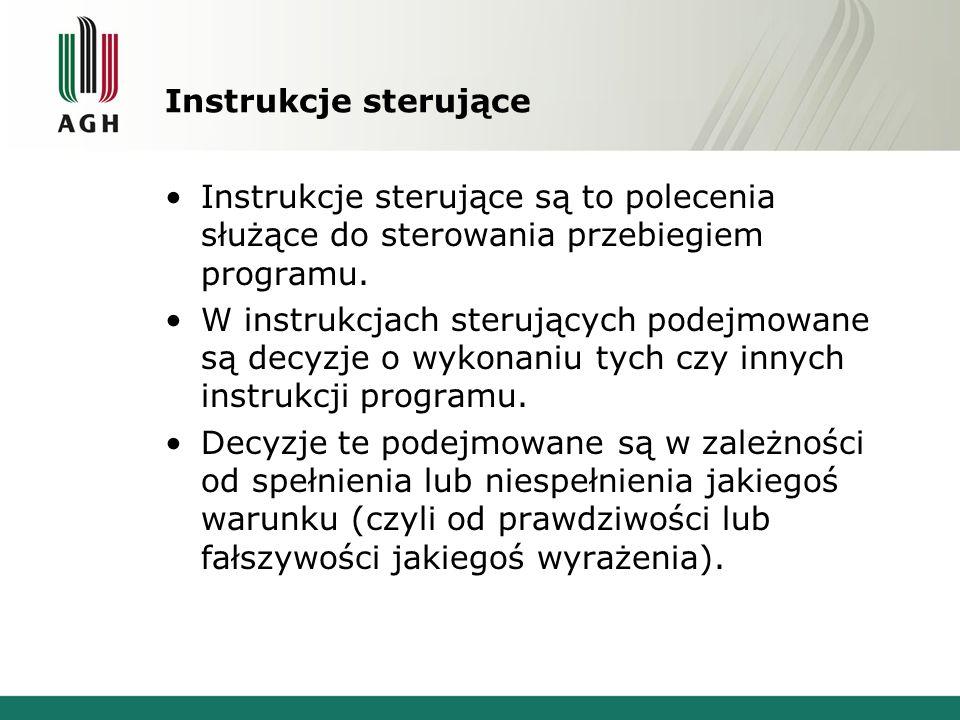 Instrukcje sterujące Instrukcje sterujące są to polecenia służące do sterowania przebiegiem programu. W instrukcjach sterujących podejmowane są decyzj