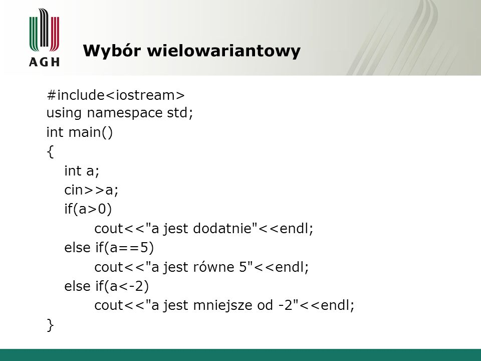 Wybór wielowariantowy #include using namespace std; int main() { int a; cin>>a; if(a>0) cout<<